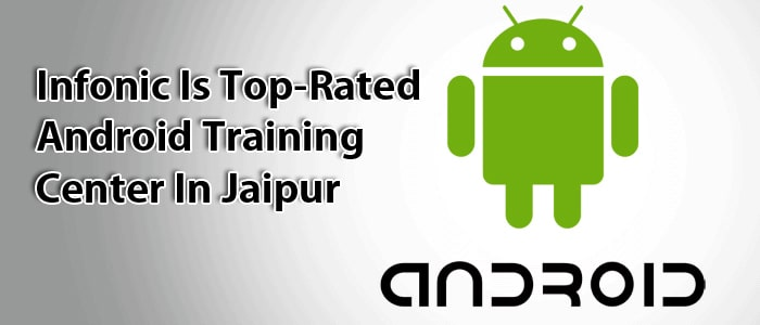 Infonic Is Top-Rated Android Training Center In Jaipur-min