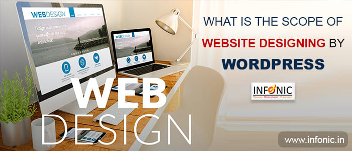 What is The Scope of Website Designing by WordPress?