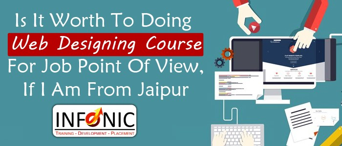 Is It Worth To Doing Web Designing Course For Job Point Of View, If I Am From Jaipur