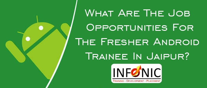 What Are The Job Opportunities For The Fresher Android Trainee In Jaipur-min