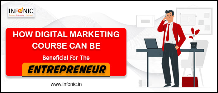 How Digital Marketing Course Can Be Beneficial For The Entrepreneur